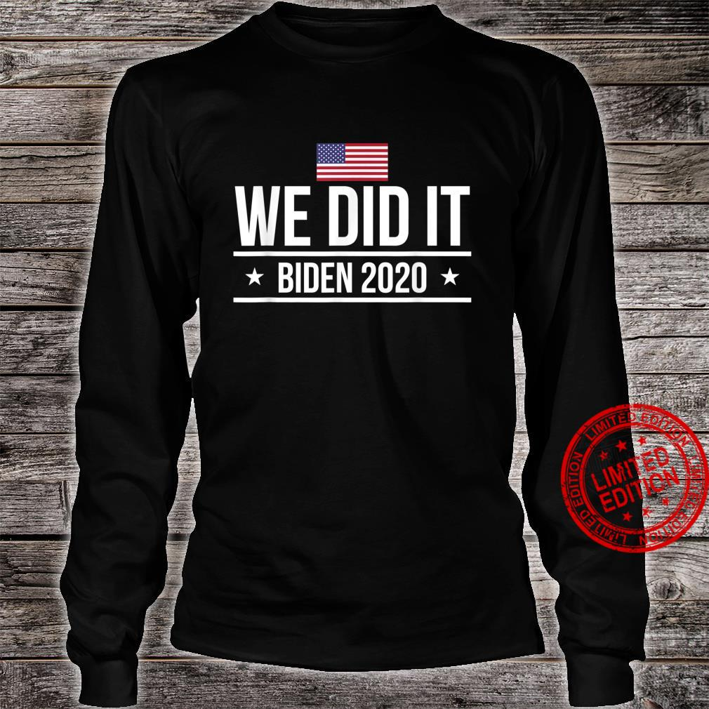 We Did It Political Election 2020 Shirt long sleeved