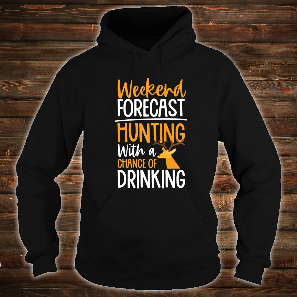 Weekend Forecast Hunting with A Chance of Drinking Shirt hoodie