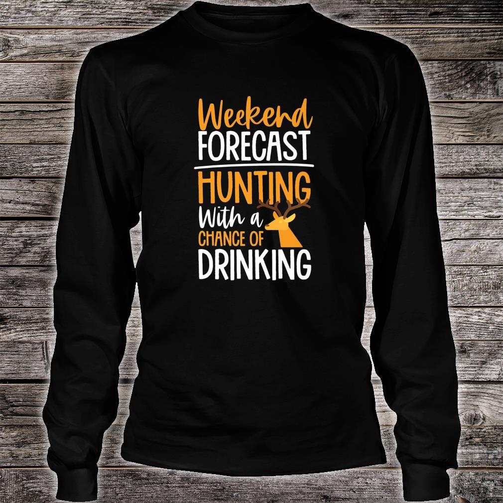 Weekend Forecast Hunting with A Chance of Drinking Shirt long sleeved