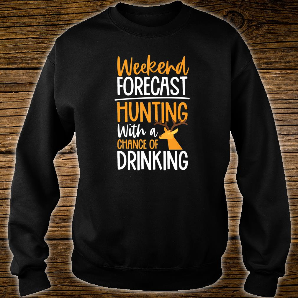 Weekend Forecast Hunting with A Chance of Drinking Shirt sweater