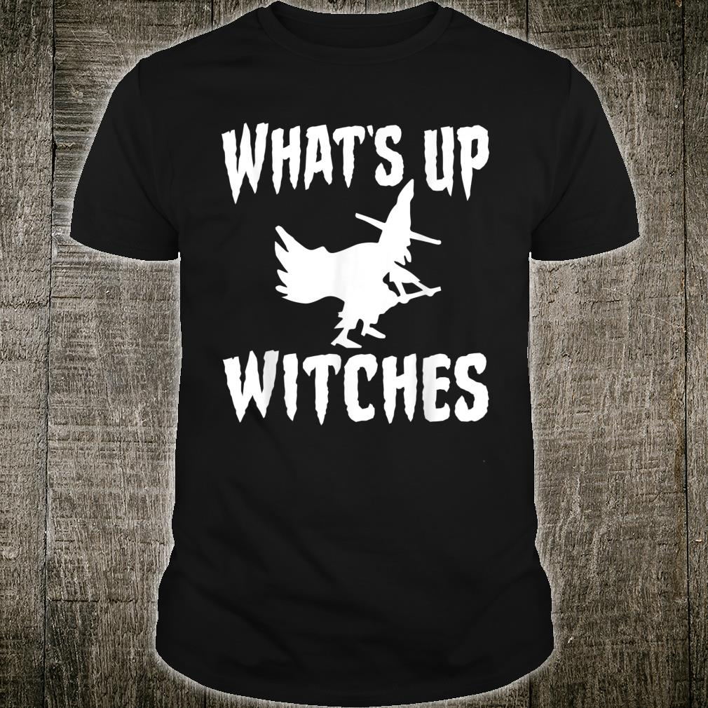 What's Up Witches Broomstick Halloween Shirt