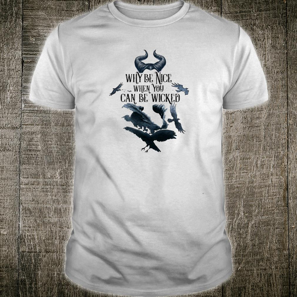 Why Be Nice When You Can Be Wicked Shirt