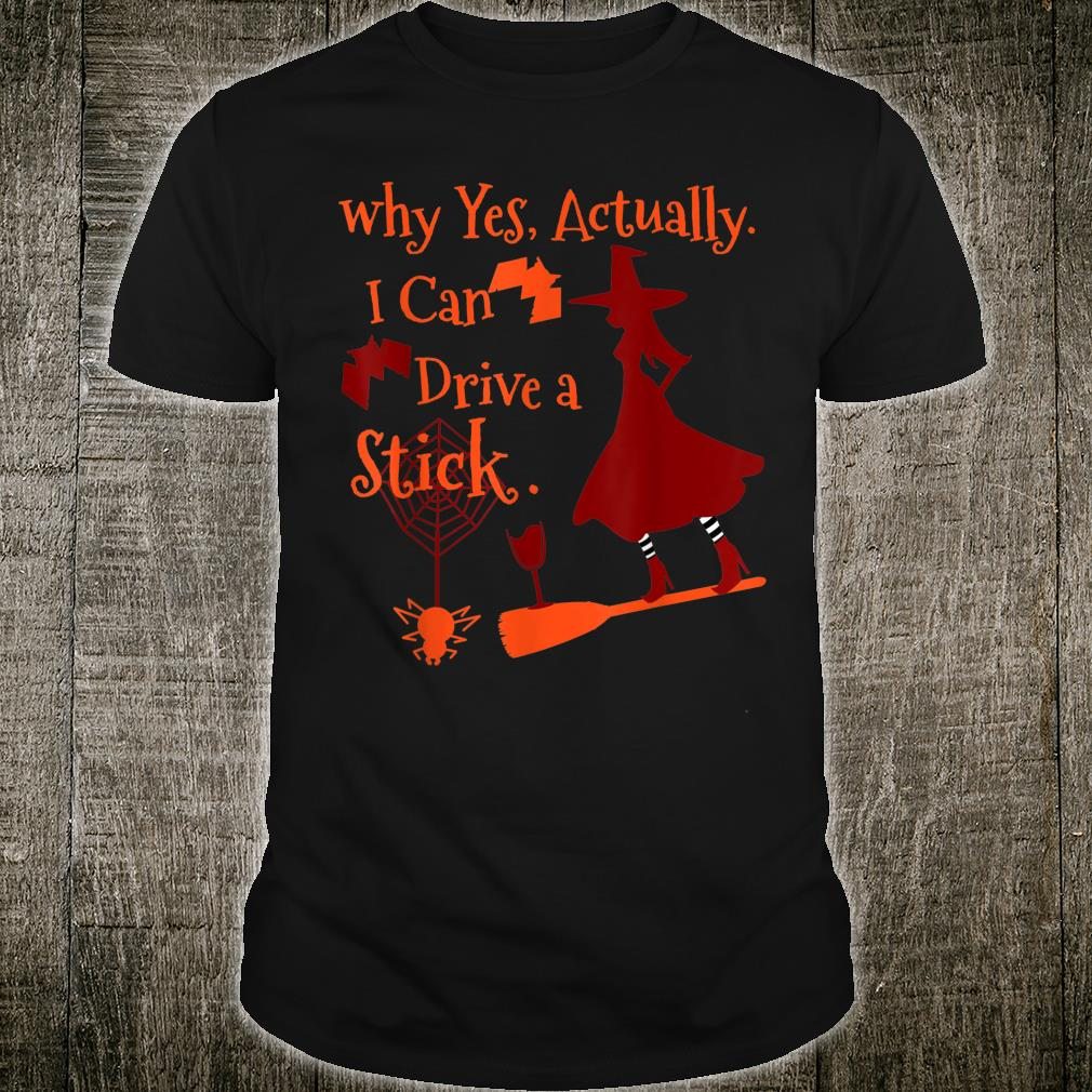 Why Yes Actually I Can Drive a Stick Fun Halloween Witch Pun Shirt
