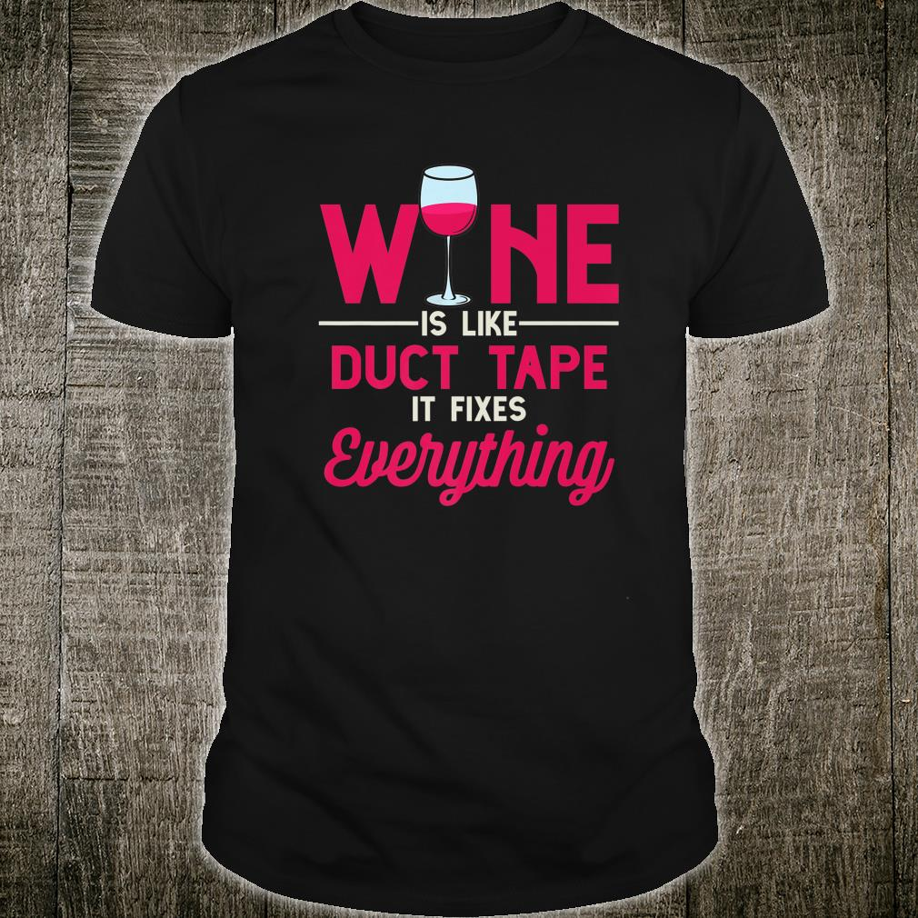Wine Is Like Duct Tape It Fixes Everything Drinking Shirt