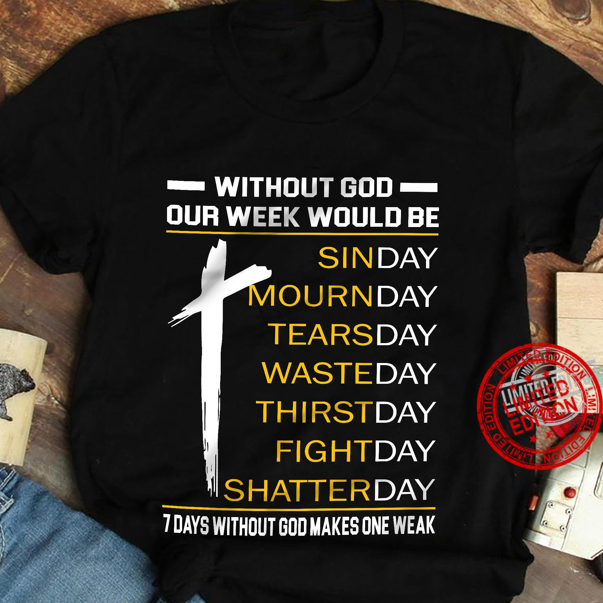 Without God Our Week Would 7 Days Without God Makes One Weak Shirt