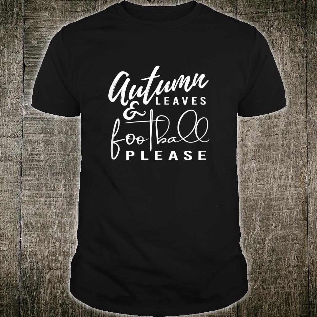 Wo Autumn Leaves and Football Please Fall and Girls Shirt