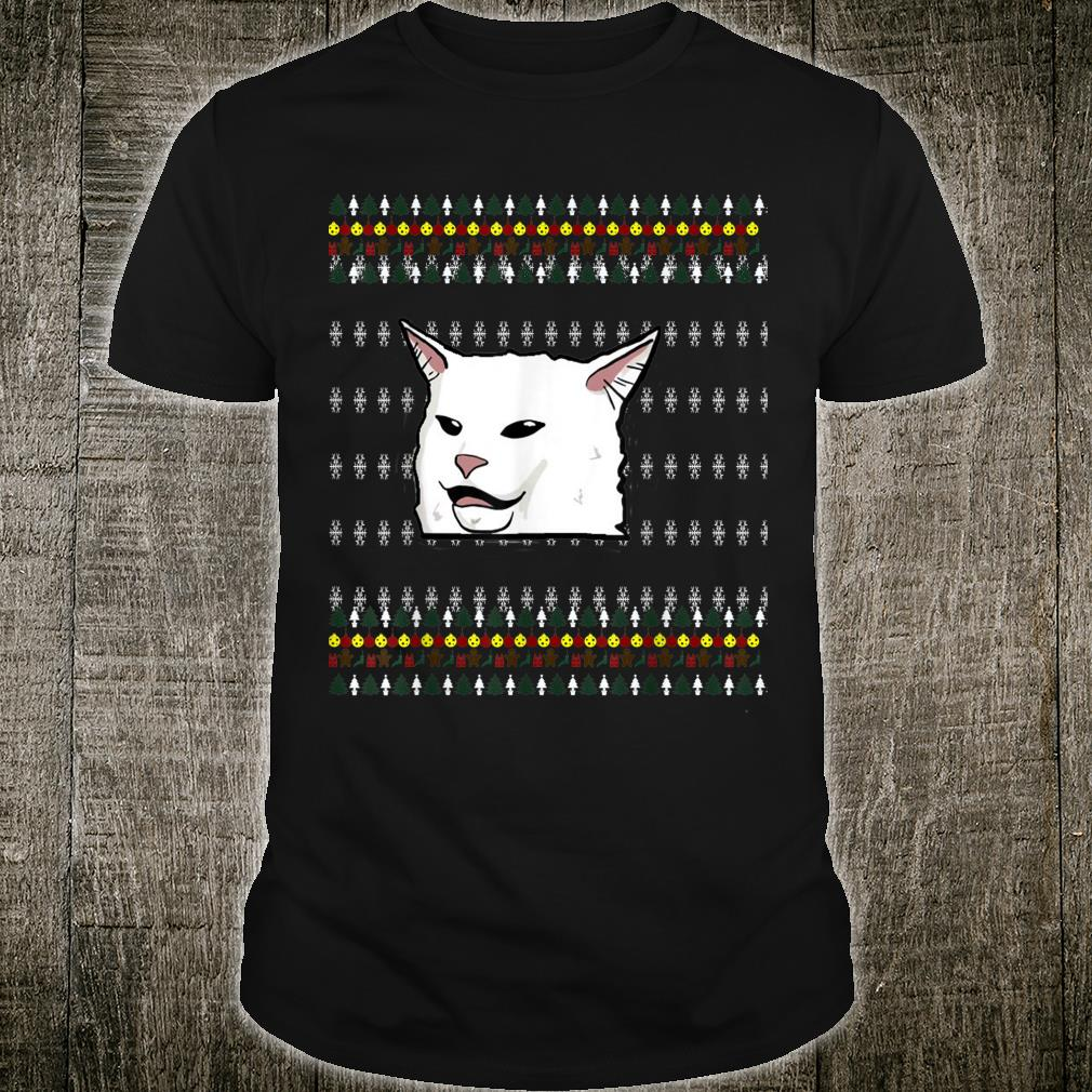 Women Yelling at a Cat Ugly Christmas Meme outfit Shirt