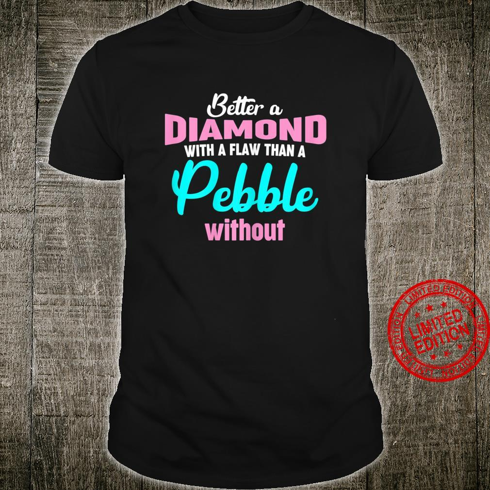 Womens Better A Diamond With A Flaw Than a Pebble Without Shirt