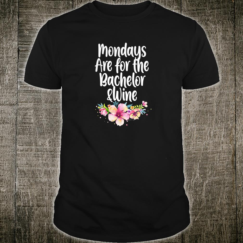 Womens Mondays Are for the Bachelor and Wine Flowers Shirt