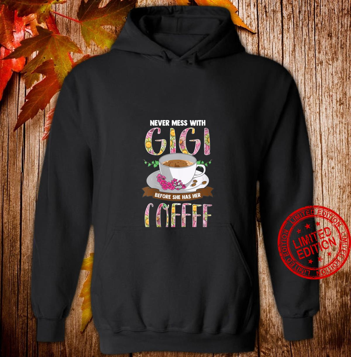 Womens Never Mess With Gigi Before She Has Her Coffee Shirt hoodie