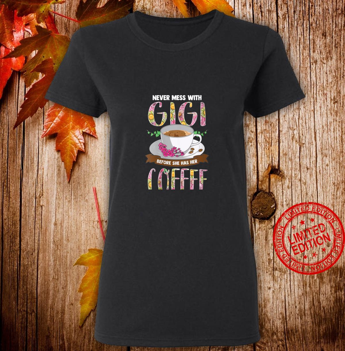 Womens Never Mess With Gigi Before She Has Her Coffee Shirt ladies tee