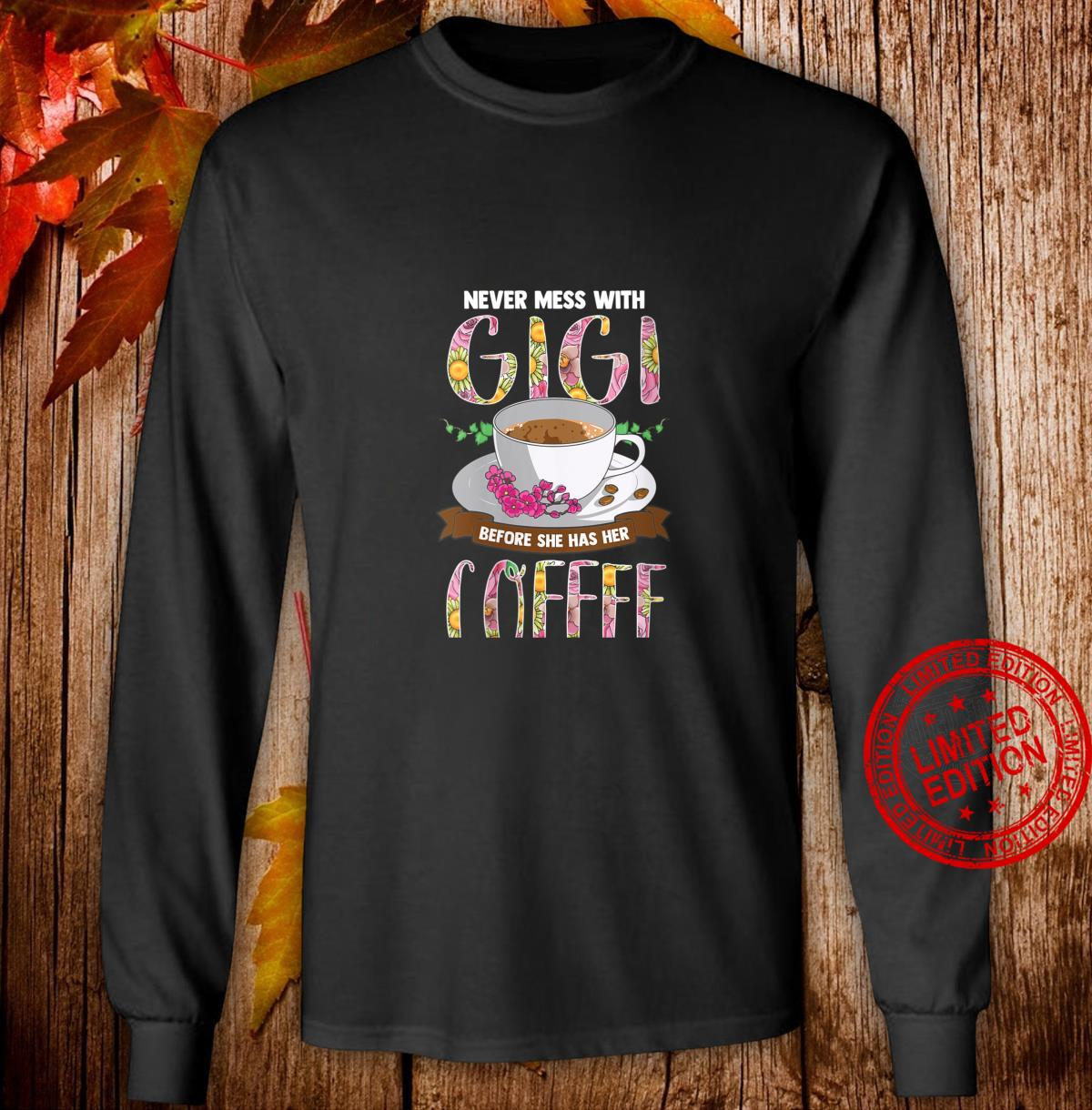 Womens Never Mess With Gigi Before She Has Her Coffee Shirt long sleeved