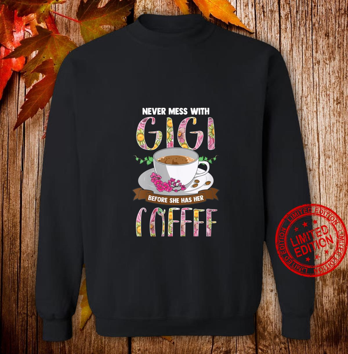Womens Never Mess With Gigi Before She Has Her Coffee Shirt sweater