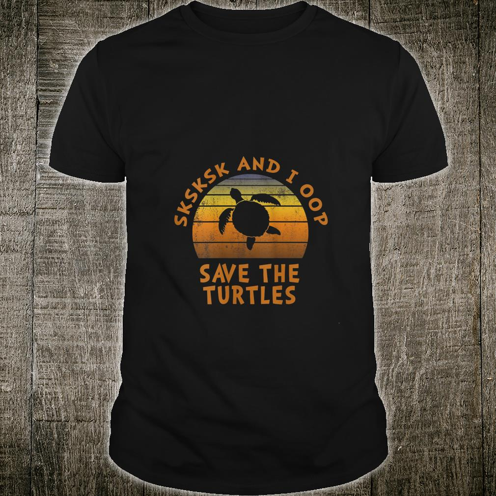 Womens SKSKSK and I oop Save The Turtles Shirt