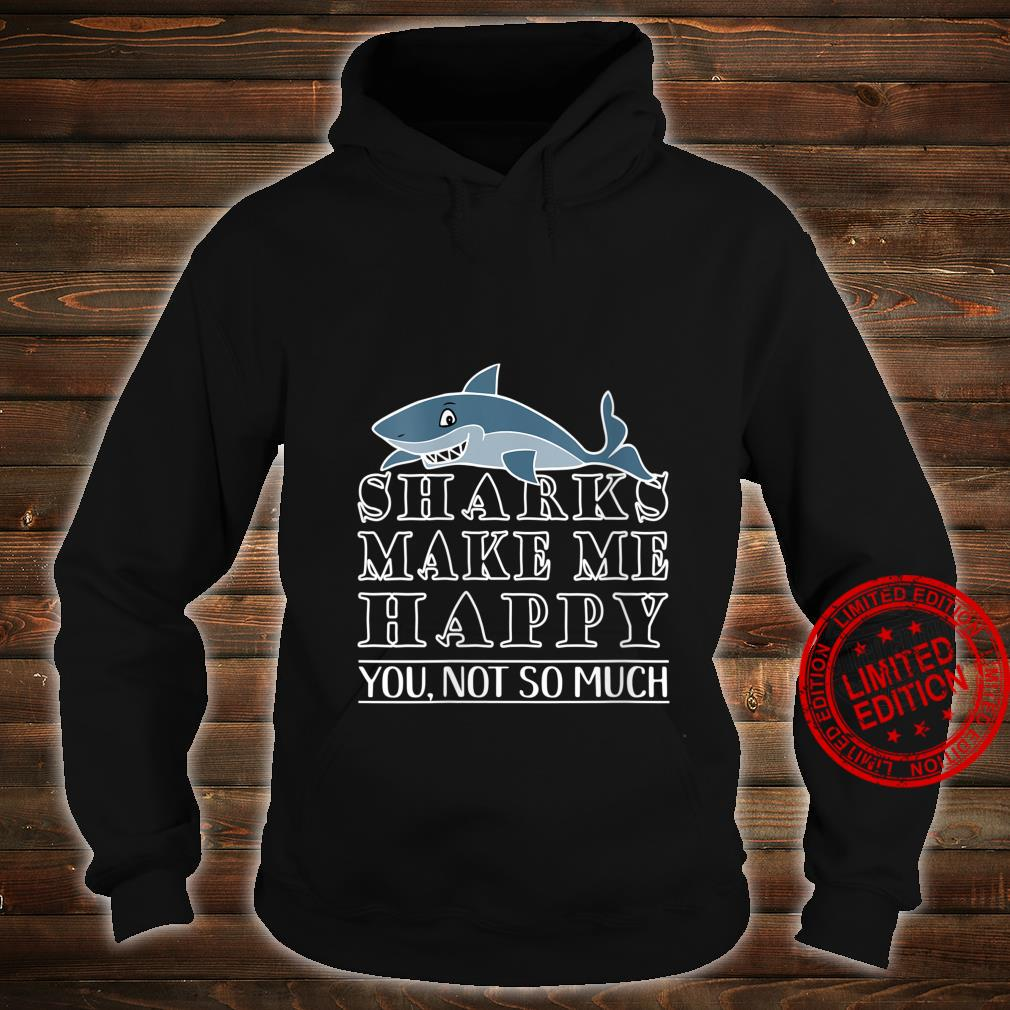 Womens Shark Shark Makes Me Happy You Not So Much Shirt hoodie