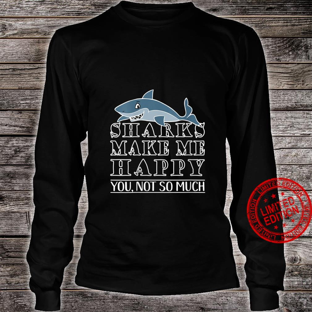Womens Shark Shark Makes Me Happy You Not So Much Shirt long sleeved