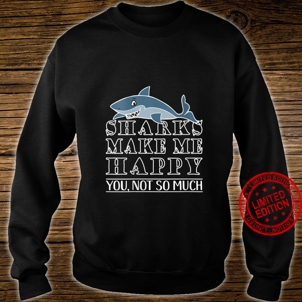 Womens Shark Shark Makes Me Happy You Not So Much Shirt sweater