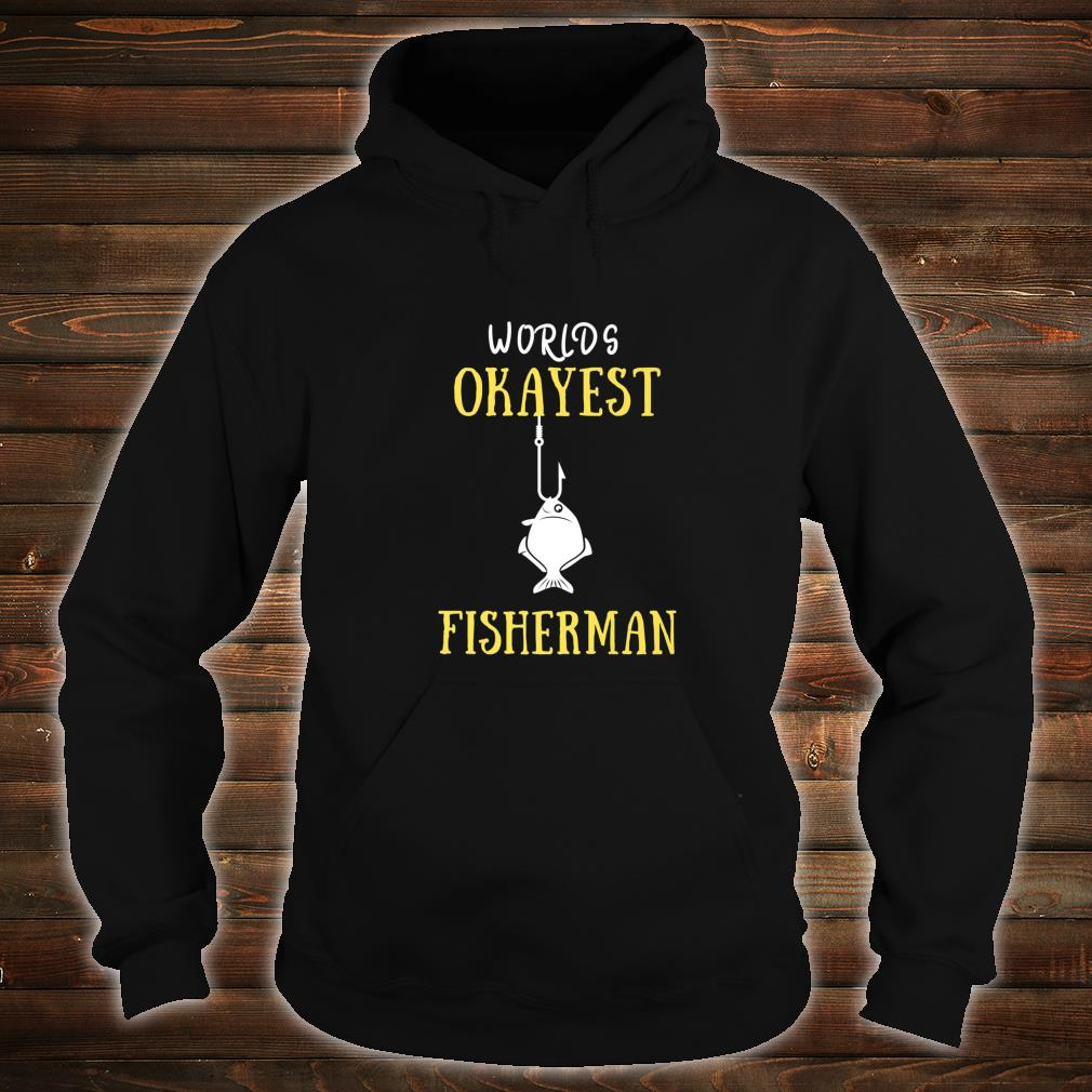 Worlds Okayest Fisherman YOU ARE THE GREATEST FROM GOD Shirt hoodie