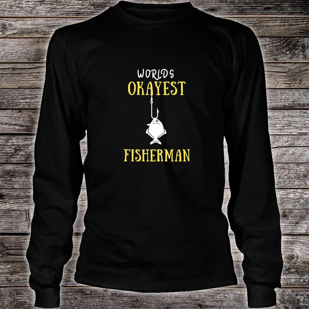 Worlds Okayest Fisherman YOU ARE THE GREATEST FROM GOD Shirt long sleeved