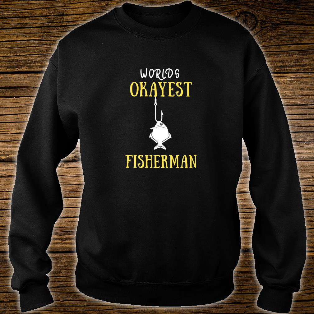 Worlds Okayest Fisherman YOU ARE THE GREATEST FROM GOD Shirt sweater