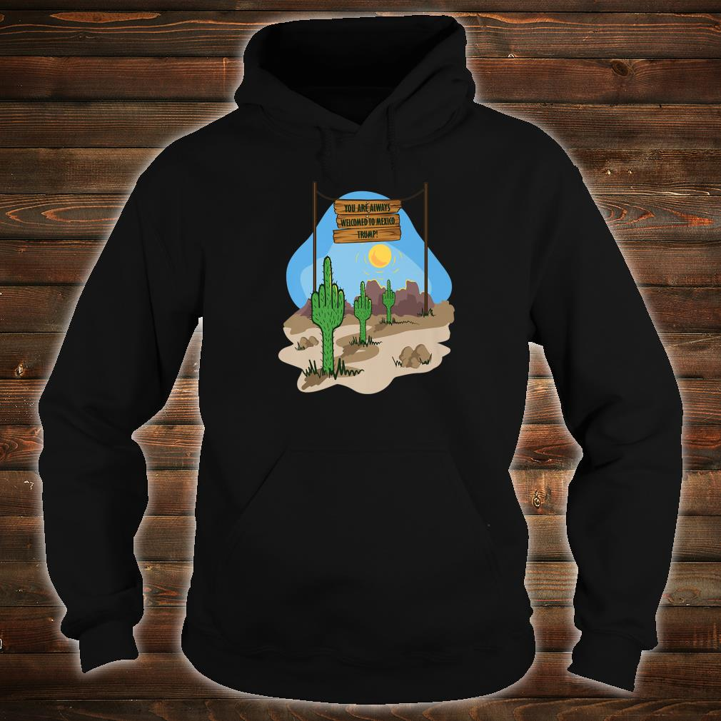 YOU ARE ALWAYS IN MEXICO WELCOME TRUMP, NOT The GREAT wall Shirt hoodie