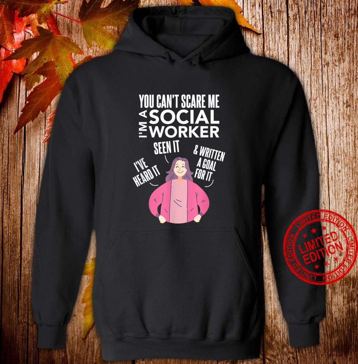 You Can't Scare Me I'm A Social Worker I Have Heard It Seen Shirt hoodie