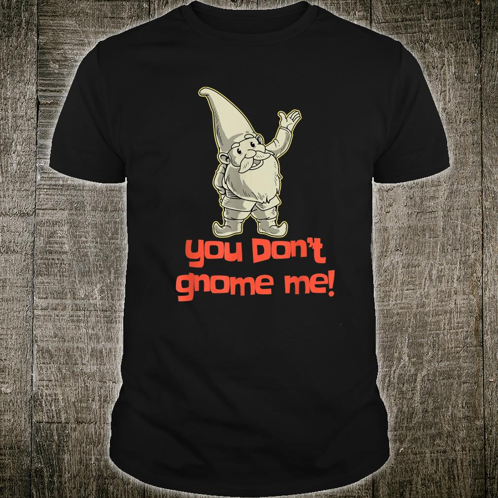You Don't Gnome Me Yard Gnome Gift Garden Gnome Shirt