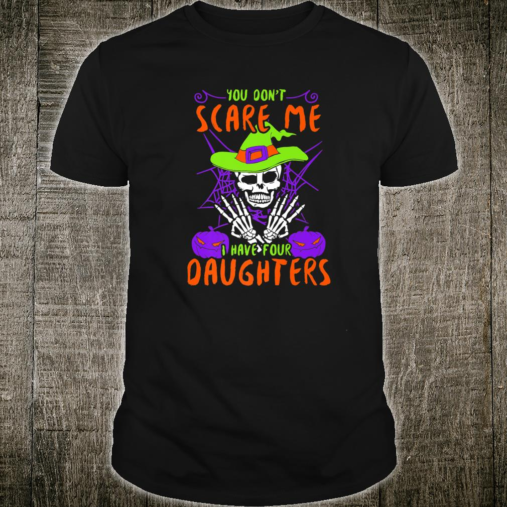 You Don't Scare Me I Have Four Daughters Halloween Parent Shirt