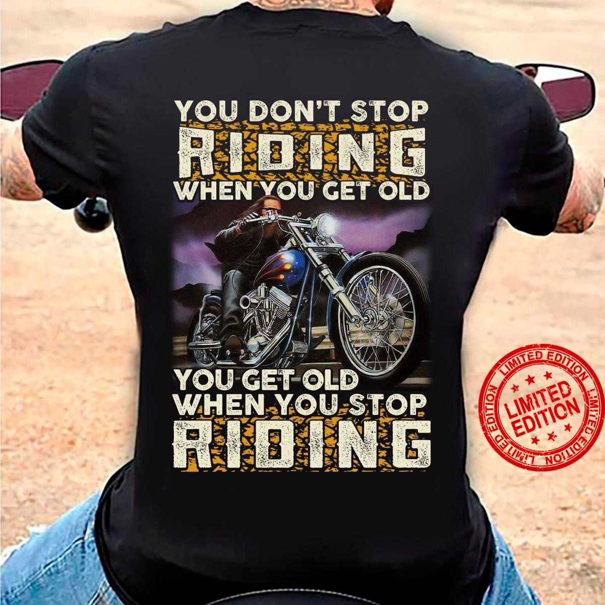 You Don't Stop Riding When You Get Old You Get Old When You Stop Riding Shirt