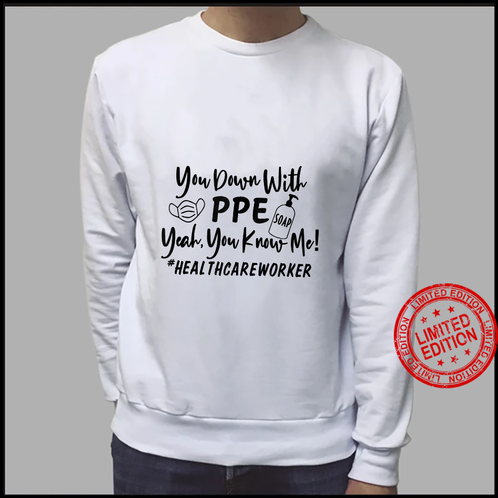 You Down With PPE Yeah You Know Me Healthcare Worker 2021 Shirt sweater