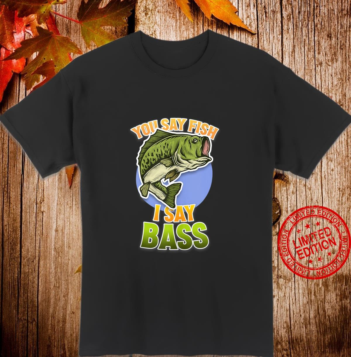 You Say Fish I Fay Bass Fishing Shirt