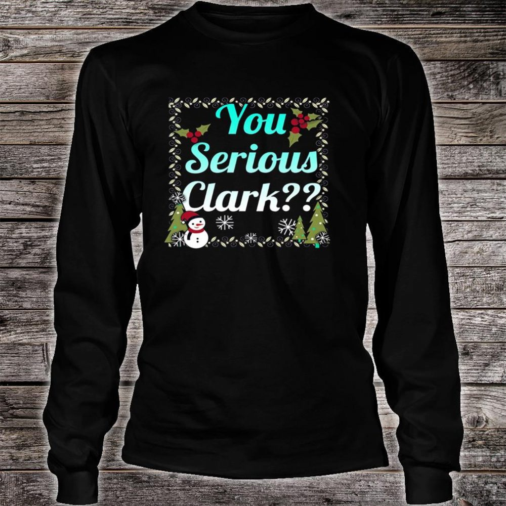 You Serious Clark Christmas Holiday Vacation 2020 Shirt long sleeved