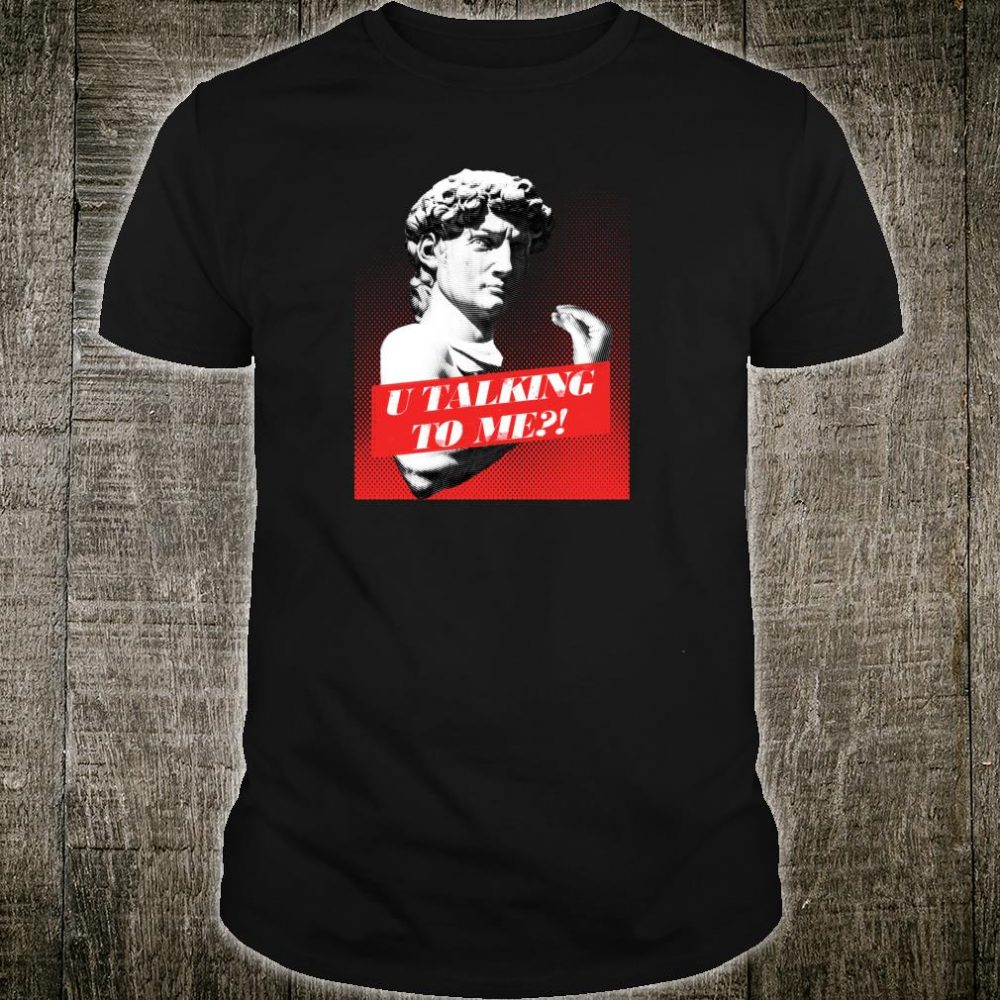 You talking to me David Statue with Italian Hand Gesture Shirt