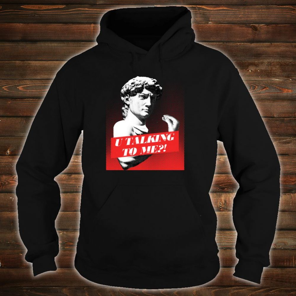You talking to me David Statue with Italian Hand Gesture Shirt hoodie