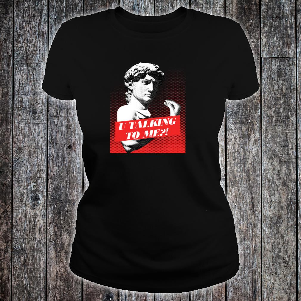 You talking to me David Statue with Italian Hand Gesture Shirt ladies tee