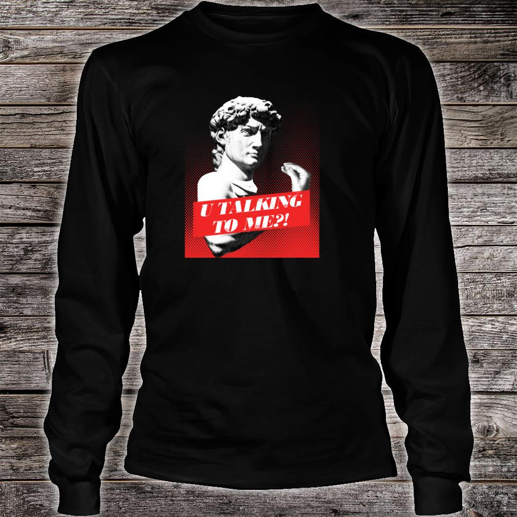 You talking to me David Statue with Italian Hand Gesture Shirt long sleeved
