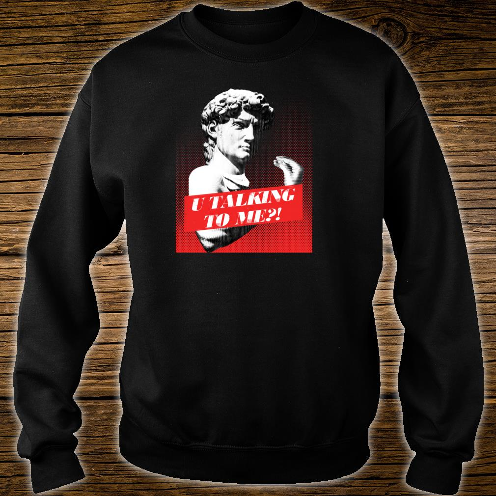 You talking to me David Statue with Italian Hand Gesture Shirt sweater